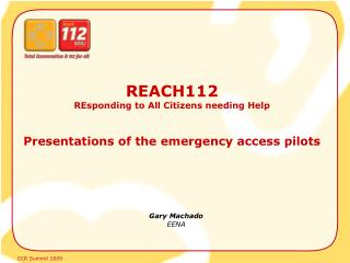 REACH112 REsponding to All Citizens needing Help  Presentations of the emergency access pilots