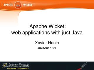 Apache Wicket:  web applications with just Java