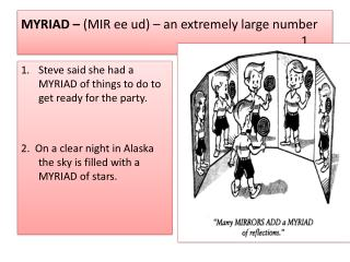 MYRIAD –  (MIR  ee ud ) – an extremely large number1