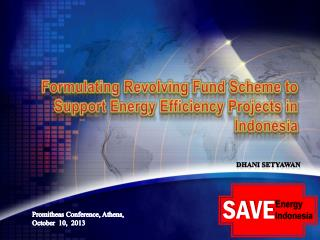 Formulating Revolving Fund Scheme to Support Energy Efficiency Projects  i n Indonesia