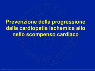 Prevenzione della progressione dalla cardiopatia ischemica allo nello scompenso cardiaco