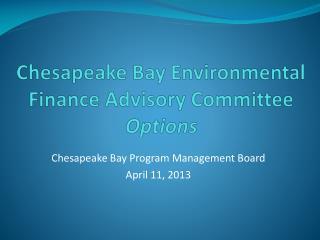 Chesapeake Bay Environmental Finance Advisory Committee Options