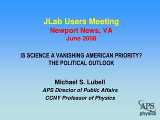 Michael S. Lubell APS Director of Public Affairs CCNY Professor of Physics