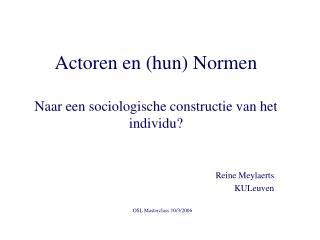 Actoren en (hun) Normen Naar een sociologische constructie van het individu?