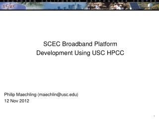 SCEC Broadband Platform  Development Using USC HPCC Philip Maechling (maechlin@usc)