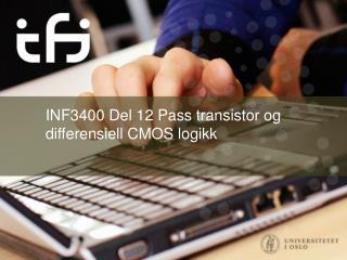 INF3400 Del  12 Pass transistor og  differensiell  CMOS logikk