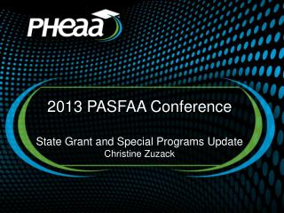 2013 PASFAA Conference State Grant and Special Programs Update Christine Zuzack