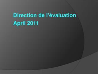 Direction de l'évaluation April 2011