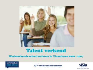 Talent verkend Werkzoekende schoolverlaters in Vlaanderen 2006 - 2007