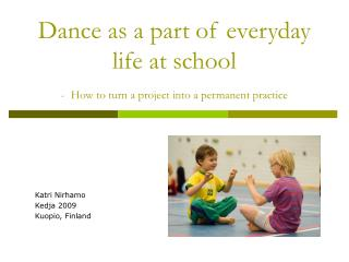 Dance as a part of everyday life at school - How to turn a project into a permanent practice