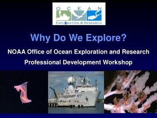 Why Do We Explore? NOAA Office of Ocean Exploration and Research