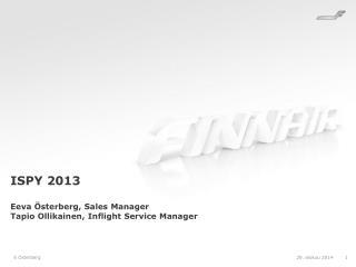 ISPY 2013 Eeva Österberg, Sales Manager Tapio Ollikainen, Inflight Service Manager