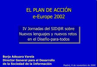 EL PLAN DE ACCIÓN  e-Europe 2002