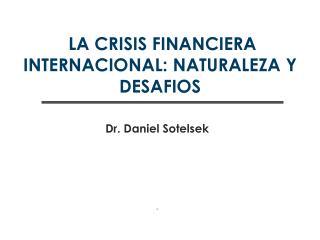 LA CRISIS FINANCIERA INTERNACIONAL: NATURALEZA Y DESAFIOS