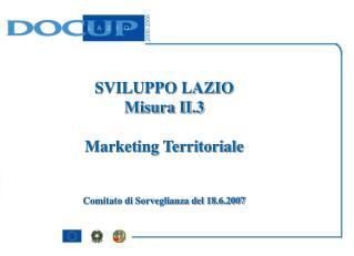 SVILUPPO LAZIO Misura II.3 Marketing Territoriale Comitato di Sorveglianza del 18.6.2007