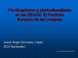 Plurilingüismo y pluriculturalismo en las EEOOII: El Portfolio Europeo de las Lenguas