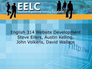 English 314 Website Development Steve Eilers, Austin Kelling,  John Volkens, David Wallace
