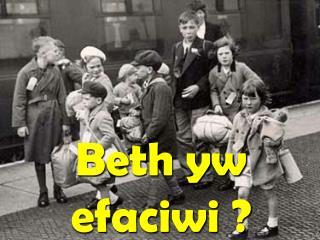 Beth yw efaciwi