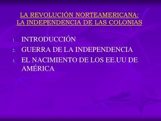 LA REVOLUCIÓN NORTEAMERICANA: LA INDEPENDENCIA DE LAS COLONIAS