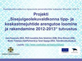 Sisejulgeolekuvaldkonna riigiasutuste personalijuhtide teabepäev Murastes 12.9.12 Projekti