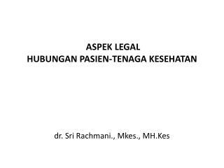 ASPEK LEGAL  HUBUNGAN PASIEN-TENAGA KESEHATAN dr. Sri Rachmani., Mkes., MH.Kes