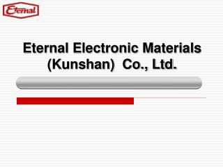 Eternal Electronic Materials (Kunshan)  Co., Ltd.