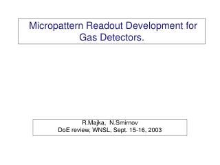 Micropattern Readout Development for Gas Detectors.