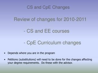 Review  of  changes for 2010-2011 			- CS and EE courses 			-  CpE  Curriculum changes