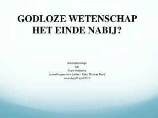 GODLOZE WETENSCHAP  HET EINDE NABIJ? afscheidscollege van Frans Holtkamp