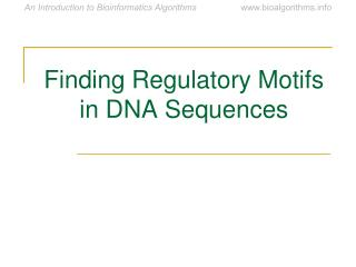 Finding Regulatory Motifs in DNA Sequences