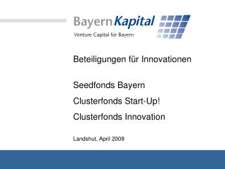 Beteiligungen für Innovationen Seedfonds Bayern  Clusterfonds Start-Up! Clusterfonds Innovation