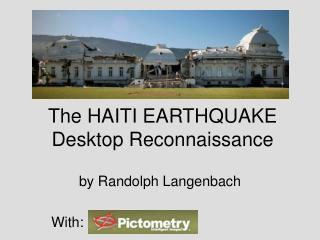 The HAITI EARTHQUAKE Desktop Reconnaissance