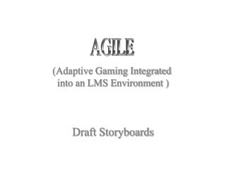 (Adaptive Gaming Integrated  into an LMS Environment ) Draft Storyboards