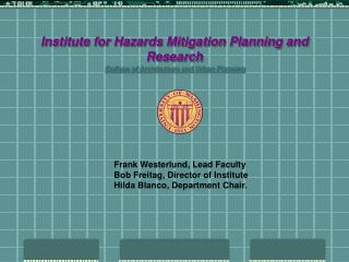 Institute for Hazards Mitigation Planning and Research College of Architecture and Urban Planning