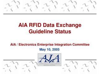 AIA RFID Data Exchange Guideline Status AIA / Electronics Enterprise Integration Committee