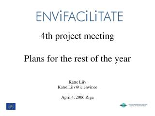 4th project meeting Plans for the rest of the year Katre Liiv Katre.Liiv@ic.envir.ee