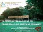 III CURSO INTERNACIONAL DE DESARROLLO DE SISTEMAS DE SALUD