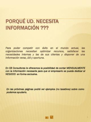 Porqué Ud. necesita información ???