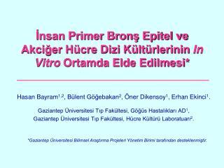 İnsan Primer Bronş Epitel ve Akciğer Hücre Dizi Kültürlerinin  In Vitro  Ortamda Elde Edilmesi*