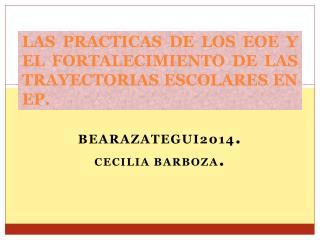 LAS PRACTICAS DE LOS EOE Y EL FORTALECIMIENTO DE LAS TRAYECTORIAS ESCOLARES EN EP.