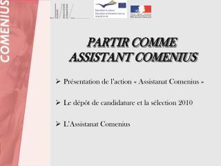 Présentation de l'action «Assistanat Comenius» Le dépôt de candidature et la sélection 2010