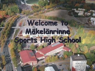 Welcome to Mäkelänrinne Sports High School