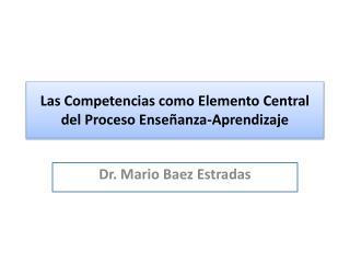 Las Competencias como Elemento Central del Proceso Enseñanza-Aprendizaje