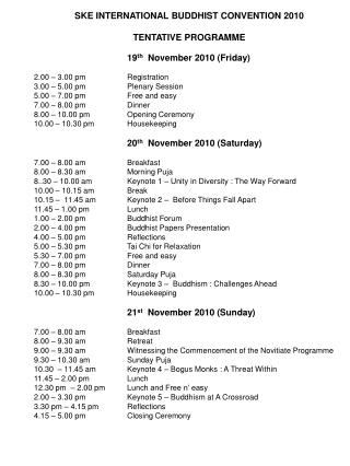 SKE INTERNATIONAL BUDDHIST CONVENTION 2010 TENTATIVE PROGRAMME 		19 th   November 2010 (Friday)