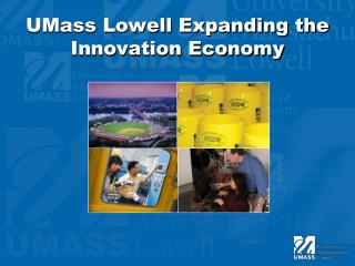 UMass Lowell Expanding the Innovation Economy