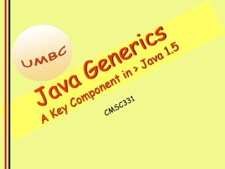 Java Generics A Key Component in > Java 1.5