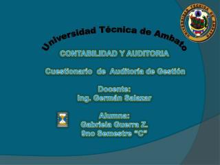 CONTABILIDAD Y AUDITORIA  Cuestionario  de  Auditoría de Gestión Docente:  Ing. Germán Salazar