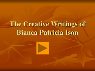 The Creative Writings of Bianca Patricia Ison
