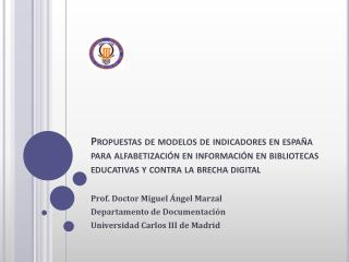 Prof. Doctor Miguel Ángel Marzal Departamento de Documentación Universidad Carlos III de Madrid