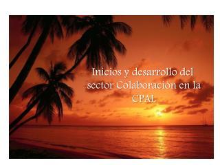 Inicios y desarrollo del  sector Colaboración en la  CPAL